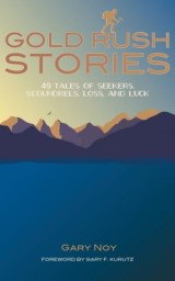 Gold Rush Stories: 49 Tales of Seekers, Scoundrels, Loss, and Luck