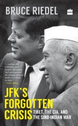 JFK's Forgotten Crisis: Tibet, the CIA, and the Sino-Indian War