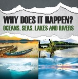 Why Does It Happen?: Oceans, Seas, Lakes and Rivers