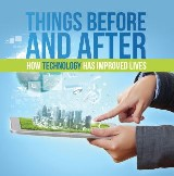 Things Before and After: How Technology has Improved Lives