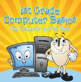 1st Grade Computer Basics : The Computer and Its Parts