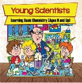 Young Scientists: Learning Basic Chemistry (Ages 9 and Up)