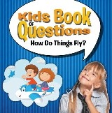 Kids Book of Questions: How Do Things Fly?
