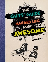 Guys' Guide to Making Life More Awesome