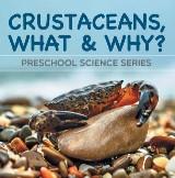 Crustaceans, What & Why? : Preschool Science Series