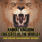 Animal Kingdom (Big Cats of the World) : 2nd Grade Geography Series