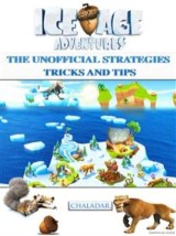 Ice Age Adventures the Unofficial Strategies Tricks and Tips