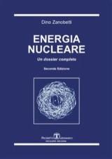 Energia nucleare. Un Dossier completo