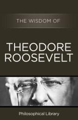 The Wisdom of Theodore Roosevelt