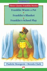 Franklin Wants a Pet, Franklin's Blanket, and Franklin's School Play