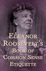Eleanor Roosevelt's Book of Common Sense Etiquette