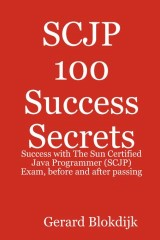 SCJP 100 Success Secrets: Success with The Sun Certified Java Programmer (SCJP) Exam, before and after passing