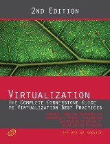 Virtualization - The Complete Cornerstone Guide to Virtualization Best Practices: Concepts, Terms, and Techniques for Successfully Planning, Implementing and Managing Enterprise IT Virtualization Technology - Second Edition