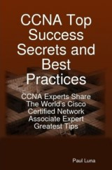 CCNA Top Success Secrets and Best Practices: CCNA Experts Share The World's Cisco Certified Network Associate Expert Greatest Tips