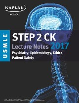 USMLE Step 2 CK Lecture Notes 2017: Psychiatry, Epidemiology, Ethics, Patient Sa