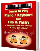 Learn to Play Piano / Keyboard with Filo & Pastry: A Beginners Book for Children & Very Silly Adults!