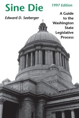 Sine Die: A Guide to the Washington State Legislative Process, 1997 Edition