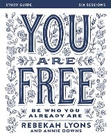 You Are Free: Be Who You Already Are: Study Guide: Six Sessions