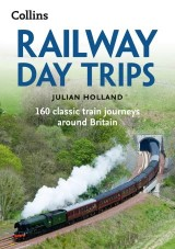 Railway Day Trips: 160 classic train journeys around Britain