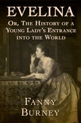 Evelina: Or, The History of a Young Lady's Entrance into the World