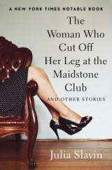 The Woman Who Cut Off Her Leg at the Maidstone Club
