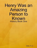 Henry Was an Amazing Person to Known: History Book One