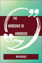 The Windows 10 Handbook - Everything You Need To Know About Windows 10