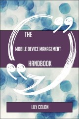 The Mobile Device Management Handbook - Everything You Need To Know About Mobile Device Management