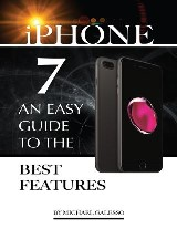 Iphone 7: An Easy Guide to the Best Features