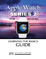 Apple Watch Series 2 for Seniors: Learning the Basics Guide
