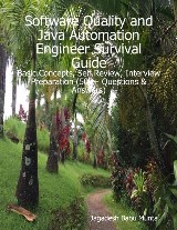 Software Quality and Java Automation Engineer Survival Guide: Basic Concepts, Self Review, Interview Preparation (500+ Questions & Answers)