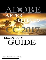 Adobe After Effects Cc 2017: Beginner's Guide