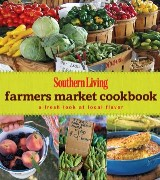 Southern Living Farmers Market Cookbook: The Complete Guide To Holiday Cooking And Decorati