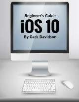 Ios 10: Beginner's Guide