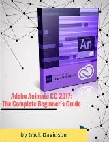 Adobe Animate Cc 2017: The Complete Beginner's Guide