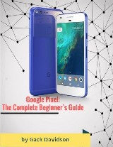 Google Pixel: The Complete Beginner's Guide