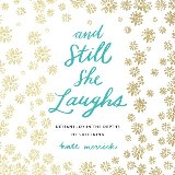 And Still She Laughs