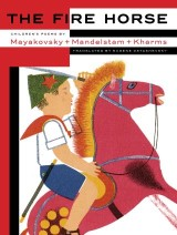 The Fire Horse: Children's Poems by Vladimir Mayakovsky, Osip Mandelstam and Daniil Kharms