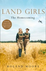 Land Girls: The Homecoming: A heartwarming Historical saga from the creator of the award-winning BBC1 period drama