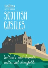 Scottish Castles: Scotland's most dramatic castles and strongholds (Collins Little Books)