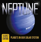 Neptune: Planets in Our Solar System | Children's Astronomy Edition