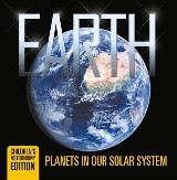 Earth: Planets in Our Solar System | Children's Astronomy Edition