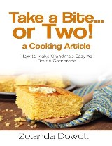 Take a Bite...or Two! a Cooking Article: How to Make Grandma's Easy As Boxed Cornbread