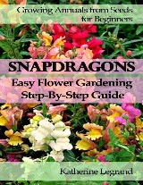 Snapdragons: Easy Flower Gardening. Step-by-step Guide: Growing Annuals from Seeds for Beginners