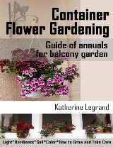 Container Flower Gardening: Guide of Annuals for Balcony Garden. How to Select, Grow and Take Care of Annuals for Beginners