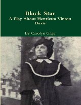 Black Star:  A Play About Henrietta Vinton Davis