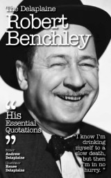 The Delaplaine ROBERT BENCHLEY - His Essential Quotations
