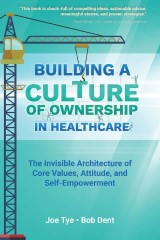 Building a Culture of Ownership in Healthcare: The Invisible Architecture of Core Values, Attitude, and Self-Empowerment