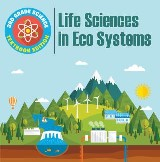 3rd Grade Science: Life Sciences in Eco Systems | Textbook Edition