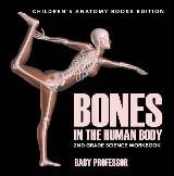 Bones in The Human Body: 2nd Grade Science Workbook | Children's Anatomy Books Edition